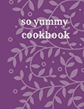 So Yummy Cookbook: blank recipe book, recipe journal, blank cookbook, recipe notebook, family cookbook (110 Pages, Blank, 8.5 x 11)