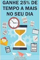 """Ganhe 25% de tempo a mais no seu dia: Aprenda a """"criar tempo"""" e ser mais produtivo (Produtividade Livro 1) eBook Kindle"""