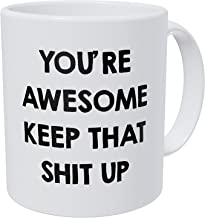 Wampumtuk You're Awesome Keep That Thing Up Girls Boys 11 Ounces Funny Coffee Mug