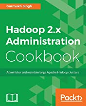 Hadoop 2.x Administration Cookbook: Administer and maintain large Apache Hadoop clusters