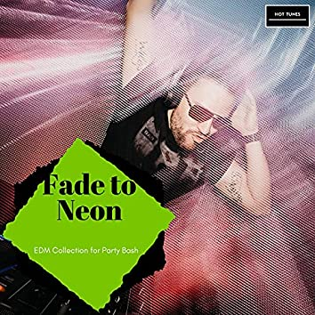 Fade To Neon - EDM Collection For Party Bash