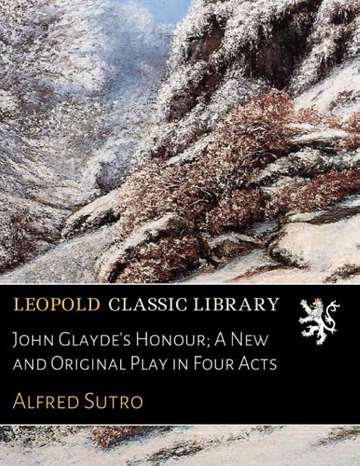 ボウルより平らなスマイルJohn Glayde's Honour; A New and Original Play in Four Acts