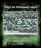 Steigt ein Fahnenwald empor: Chemie Leipzig und seine Fans (Band 1)
