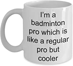 I'm a badminton pro which is like a regular pro but cooler, smart white ceramic coffee mug, Gift for Shuttlecock racket player