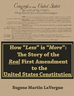 "How ""Less"" is ""More"": the Story of the Real First Amendment to the United States Constitution"
