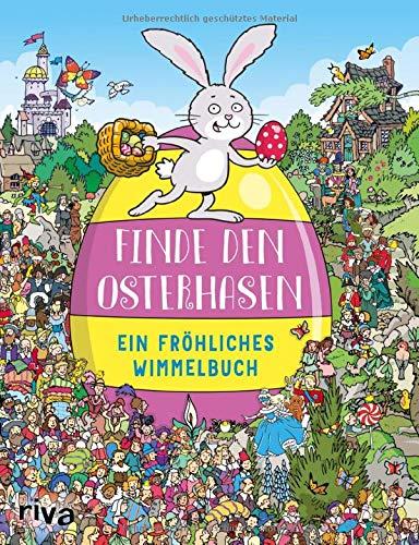Finde den Osterhasen: Ein fröhliches Wimmelbuch