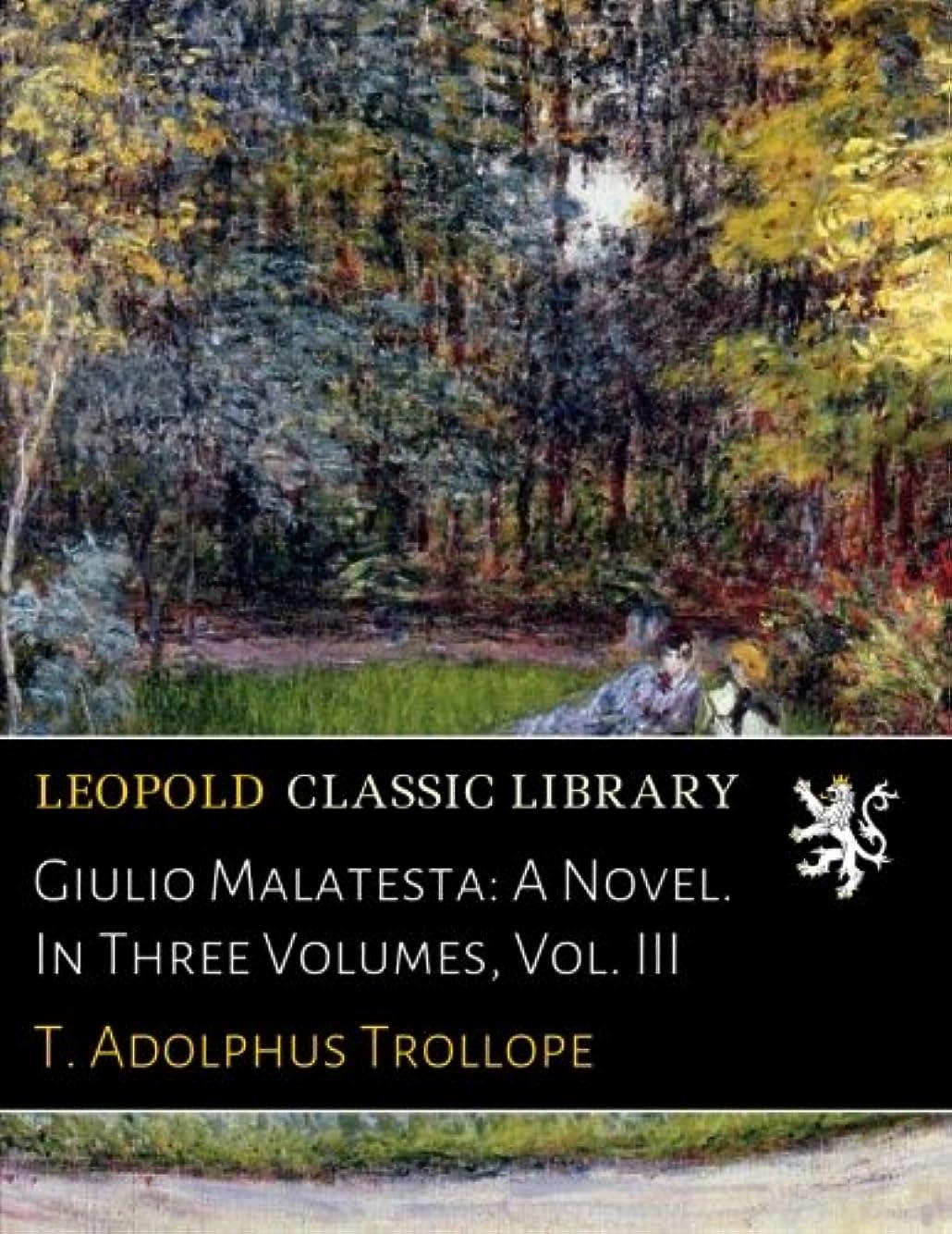 友だち説明薄いGiulio Malatesta: A Novel. In Three Volumes, Vol. III