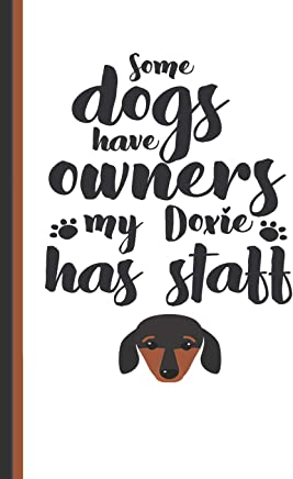 Some Dogs Have Owners My Doxie Has Staff: Dachshund Lined Owners Journal Diary, Study Notebook, Special Writing Workbook as a Planner