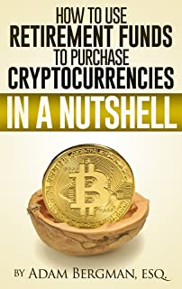 How to Use Retirement Funds to Purchase Cryptocurrencies in a Nutshell (Taxation of Self-Directed Retirement Plans in a Nu...