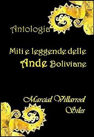 MITI E LEGGENDE delle Ande boliviane: ANTOLOGIA (Miti e Leggende nella letteratura boliviana Vol. 1)