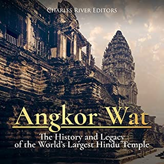 Angkor Wat: The History and Legacy of the World's Largest Hindu Temple audiobook cover art