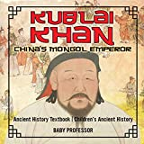 Kublai Khan: China's Mongol Emperor - Ancient History Textbook | Children's Ancient History