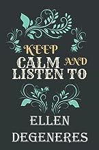 Keep Calm And Listen To ELLEN DEGENERES: Notebook ELLEN DEGENERES Gift for friend ,kids ,parents / boyfriend or girlfriend...