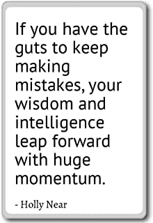 If you have the guts to keep making mistakes, yo... - Holly Near - quotes fridge magnet, White