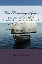 The Faraway Spirit: The history of Mary Starbuck, Nantucket Island
