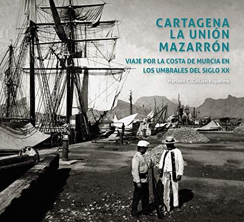 Cartagena/La Unión/Mazarrón: Viaje por la costa de Murcia en los umbrales del siglo XX