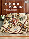 Keightley, S: Autumn Bouquet: Patchwork and Appliqué Quilts from Reproduction Prints