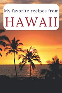 My Favorite Recipes from Hawaii: A Useful Book to Write Down Your Best American Meals (My Favorite US Recipes by State)