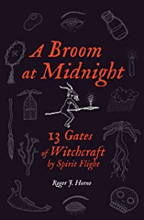 A Broom at Midnight: 13 Gates of Witchcraft by Spirit Flight