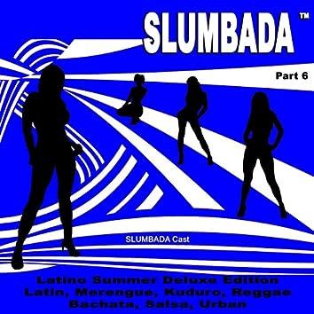 SLUMBADA ™, Pt. 6 - Latino Summer Deluxe Edition (Latin, Merengue, Kuduro, Reggae, Bachata, Salsa, Urban)