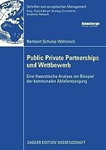 Public Private Partnerships und Wettbewerb: Eine theoretische Analyse am Beispiel der kommunalen Abfallentsorgung (Schriften zum europäischen Management) (German Edition)