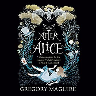 After Alice                   By:                                                                                                                                 Gregory Maguire                               Narrated by:                                                                                                                                 Katherine Kellgren                      Length: 7 hrs and 19 mins     14 ratings     Overall 2.9