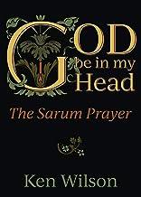 God Be in My Head: The Sarum Prayer
