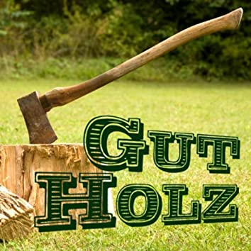 Gut Holz (Tiroler Holzhacker Buam)