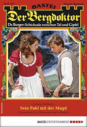 Der Bergdoktor 1911 - Heimatroman: Sein Pakt mit der Magd