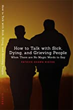 How To Talk With Sick, Dying, and Grieving People: When There are No Magic Words to Say (Resources on Faith, Sickness, Grief and Doubt Book 1)
