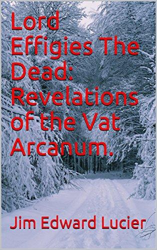 Lord Effigies The Dead: Revelations of the Vat Arcanum. (English Edition)