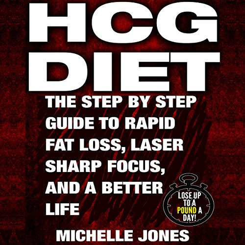 HCG Diet: The Step-by-Step Guide to Rapid Fat Loss, Laser Sharp Focus, and a Better Life audiobook cover art
