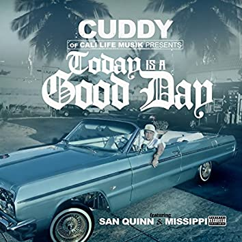 Today Is a Good Day (feat. San Quinn & Missippi)