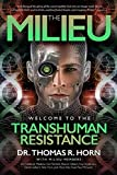 The Milieu: Welcome to the Transhuman Resistance - Thomas R. Horn