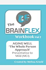 The BrainFlex Workbook: THE 'WHOLE PERSON APPROACH' TO AGING WELL (Vol 2) Paperback