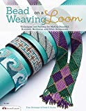 Bead Weaving on a Loom: Techniques and Patterns for Making Beautiful Bracelets, Necklaces,...