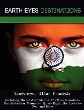 Lucknow, Uttar Pradesh: Including the Chattar Manzil, the Bara Imambara, the Ambedkar Memorial, Qaisar Bagh, the Lucknow Z...