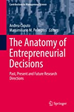The Anatomy of Entrepreneurial Decisions: Past, Present and Future Research Directions (Contributions to Management Science)