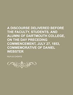A Discourse Delivered Before the Faculty, Students, and Alumni of Dartmouth College, on the Day Preceding Commencement, Ju...