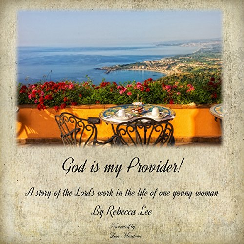 God is my Provider! A True Story of the Lord's Work in the Life of One Young Woman audiobook cover art