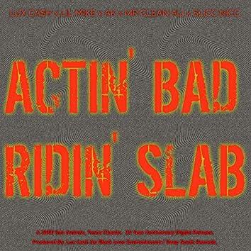 Actin' Bad, Ridin' Slab