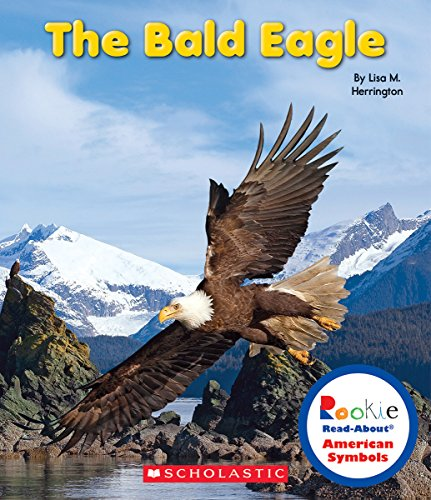 The Bald Eagle (Rookie Read-About American Symbols)