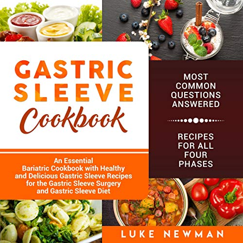 Gastric Sleeve Cookbook     An Essential Bariatric Cookbook with Healthy and Delicious Gastric Sleeve Recipes for the Gastric Sleeve Surgery and Gastric Sleeve Diet              By:                                                                                                                                 Luke Newman                               Narrated by:                                                                                                                                 Michael Reaves                      Length: 3 hrs and 38 mins     15 ratings     Overall 5.0