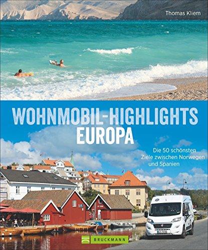 Wohnmobil-Highlights in Europa - Die schönsten Plätze und Sehenswürdigkeiten in Italien, Deutschland, Spanien, Schweden, Norwegen, am Atlantik und der ... schönsten Ziele zwischen Norwegen und Spanien