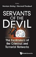 Servants of the Devil: The Facilitators of the Criminal and Terrorist Economies: The Facilitators of the Criminal and Terr...