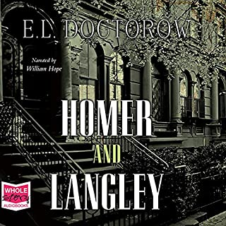Homer and Langley                   By:                                                                                                                                 E. L. Doctorow                               Narrated by:                                                                                                                                 William Hope                      Length: 6 hrs and 33 mins     9 ratings     Overall 4.1
