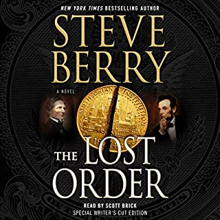 The Lost Order     Cotton Malone, Book 12              Written by:                                                                                                                                 Steve Berry                               Narrated by:                                                                                                                                 Scott Brick                      Length: 32 hrs and 13 mins     3 ratings     Overall 3.0