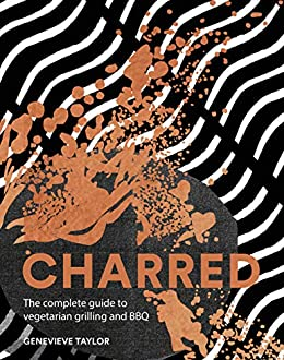 Charred: The Complete Guide to Vegetarian Grilling and Barbecue by [Genevieve Taylor]