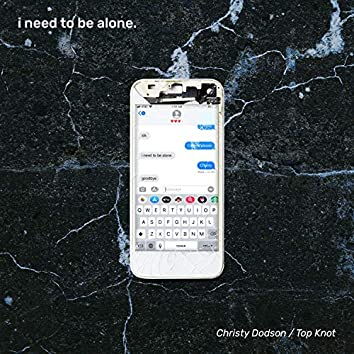 i need to be alone