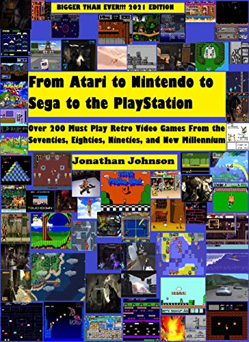 From Atari to Nintendo to Sega to the PlayStation: Over 200 Must Play Retro Video Games From the Seventies, Eighties, Nineties, and New Millennium--Bigger Than Ever 2021 Edition (English Edition)